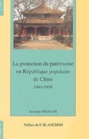La protection du patrimoine en République populaire de Chine 1949-1999 - Couverture - Format classique