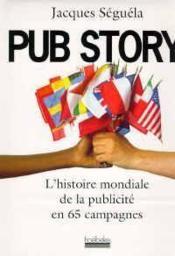 Pub story - l'histoire mondiale de la publicite en 65 campagnes - Couverture - Format classique
