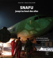 Snafu jusqu'au bout des ailes, la fabuleuse histoire d'un avion de legende - Couverture - Format classique