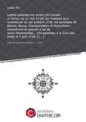 Lettres patentes sur arrest [du Conseil ci-inclus, du 11 mai 1728] qui ordonne qu'à commencer au 1er octobre 1728, les paroisses de Blandy, Brouy, Champmotteux et Mainvilliers ressortiront au grenier à sel de Soisy-Malesherbes... [Enregistrées à la Cour des Aides le 7 juin 1728.] [Edition de 1728] - Couverture - Format classique
