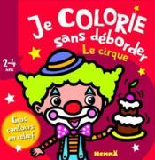 Je colorie sans déborder ; le cirque ; 2/4 ans - Couverture - Format classique