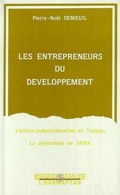 Les entrepreneurs du développement ; l'ethno-industrialation en tunisie ; la dynamique de sfax - Intérieur - Format classique
