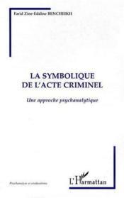 La symbolique de l'acte criminel ; une approche psychanalytique - Couverture - Format classique