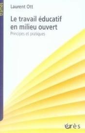 Le travail éducatif en milieu ouvert ; principes et pratiques - Couverture - Format classique