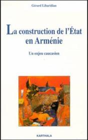 La construction de l'état en Arménie ; un enjeu caucasien - Couverture - Format classique
