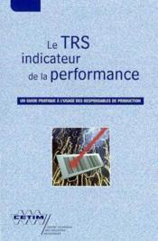 Le trs indicateur de la performance ; un guide pratique a l'usage des responsables de production 3b15 - Couverture - Format classique