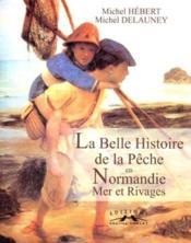 La Belle Histoire De La Peche En Normandie - Couverture - Format classique