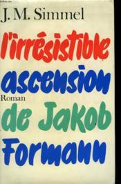 L'Irresistible Ascension De Jakob Formann. - Couverture - Format classique