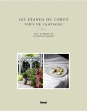 Les étangs de Corot ; Paris de campagne ; avec 40 recettes de Rémi Chambard - Couverture - Format classique