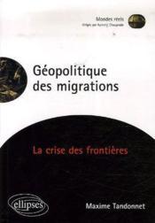 Géopolitique des migrations ; la crise des frontières - Couverture - Format classique