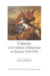 L'histoire et le métier d'historien en France, 1945 1995 - Couverture - Format classique
