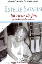 Estelle Satabin. Un Coeur De Feu Au Service Des Plus Pauvres - Couverture - Format classique