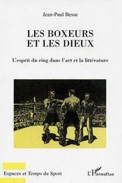 Les boxeurs et les dieux ; l'esprit du ring dans l'art et la littérature - Couverture - Format classique