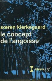 Le Concept De L'Angoisse. Collection : Idees N° 193 - Couverture - Format classique