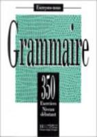 Les 350 exercices - grammaire - debutant - livre de l'eleve - Couverture - Format classique