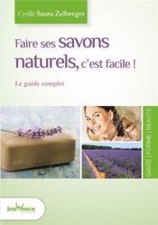 Faire ses savons naturels, c'est facile ! le guide complet - Couverture - Format classique