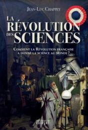 La révolution des sciences ; comment la Révolution française a donné la science au monde ? - Couverture - Format classique