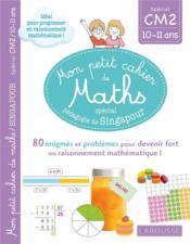 Mon petit cahier de maths ; CM2 ; spécial pédagogie de Singapour - Couverture - Format classique