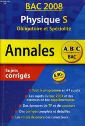 Annales ABC du bac ; sujets & corrigés ; physique ; terminale S ; enseignement obligatoire et de spécialité ; bac 2008 - Couverture - Format classique