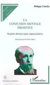 La confusion mentale primitive ; stupidité, démence aigüe, stupeur primitive - Intérieur - Format classique