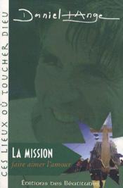 La mission : faire aimer l'amour - Couverture - Format classique