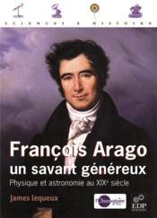 François Arago, un savant généreux ; physique et astronomie au XIXe siècle - Couverture - Format classique