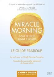 Miracle morning ; tout se joue avant 8 heures ; le guide pratique - Couverture - Format classique