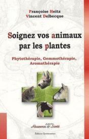 Soignez vos animaux par les plantes ; phytothérapie, gemmothérapie, aromathérapie - Couverture - Format classique