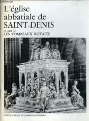 L'Eglise Abbatiale De Saint Denis Tome Ii - Les Tombeaux Royaux - Couverture - Format classique
