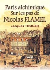 Paris alchimique ; sur les pas de Nicolas Flamel - Couverture - Format classique