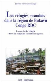 Les réfugiés rwandais dans la région de Bukavu Congo RDC ; la survie du réfugié dans les camps de secours d'urgence - Couverture - Format classique