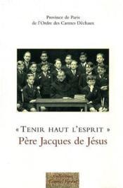 « tenir haut l'esprit » ; Père Jacques de Jésus - Couverture - Format classique