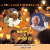 Vous qui cherchez la vie ; avec Jean-Paul II et Benoît XVI - Couverture - Format classique