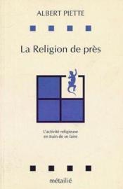 La religion de près ; l'activisme religieuse en train de se faire - Couverture - Format classique