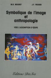 Symbolique de l'image et anthropologie ; vers l'assomption d'Oedipe - Couverture - Format classique
