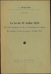 LA LOI DU 10 JUILLET 1933 sur le prix minimum du blé et la liquidation des affaires des marchés à terme en cours le 16 juin 1933 - Couverture - Format classique