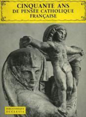 Cinquante Ans De Pensee Catholique Francaise. Bibliotheque Ecclesia N°15. - Couverture - Format classique
