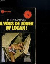 A Vous De Jouer Mc Logan ! - Le Policier-Noit Americain A 100% - Couverture - Format classique