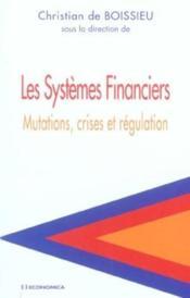 Les Systemes Financiers ; Mutations. Crises Et Regulation - Couverture - Format classique