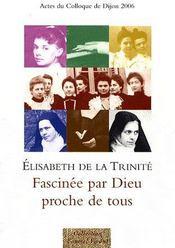 Elisabeth de la Trinité, fascinée par Dieu proche de tous - Couverture - Format classique