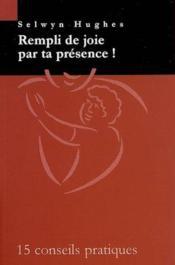 Rempli De Joie Par Ta Presence ; 15 Conseils Pratiques - Couverture - Format classique