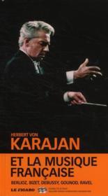 Herbert von Karajan et la musique française : Berlioz, Bizet, Debussy, Gounod, Ravel - Couverture - Format classique