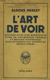 L'ART DE VOIR. Histoire d'une cure miraculeuse, étude de psychologie visuelle, un message d'espérance pour quiconque est atteint de défaut visuel. - Couverture - Format classique
