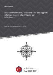 Du Serment électoral, considéré sous ses rapports religieux, moraux et politiques, par Petit-Jean,... [Edition de 1834] - Couverture - Format classique