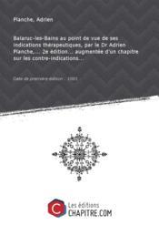 Balaruc-les-Bains au point de vue de ses indications thérapeutiques, par le Dr Adrien Planche,... 2e édition... augmentée d'un chapitre sur les contre-indications... [Edition de 1881] - Couverture - Format classique