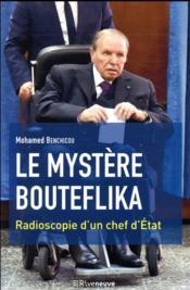 Le mystère Bouteflika ; radioscopie d'un chef d'Etat - Couverture - Format classique
