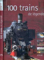 100 Trains De Legende - Couverture - Format classique