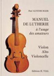 Manuel de lutherie ; à l'usage des amateurs ; violon, alto, violoncelle - Intérieur - Format classique