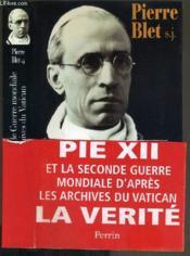Pie XII et la seconde Guerre mondiale, d'après les archives du Vatican - Pierre Blet