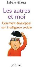 Les autres et moi ; comment développer son intelligence sociale - Couverture - Format classique